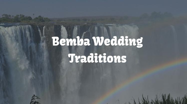 Bemba Wedding Traditions – 9 Interesting Wedding Practices!
